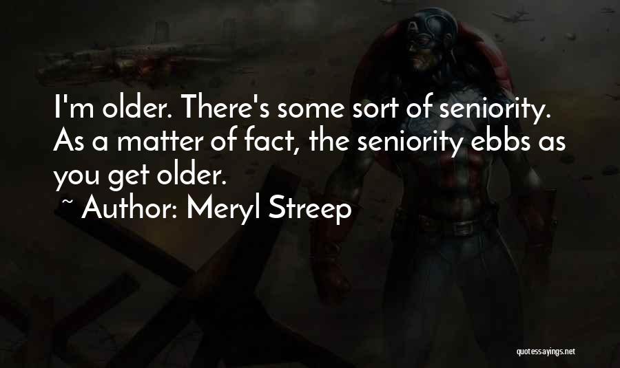 Seniority Quotes By Meryl Streep