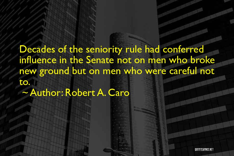 Seniority Quotes By Robert A. Caro