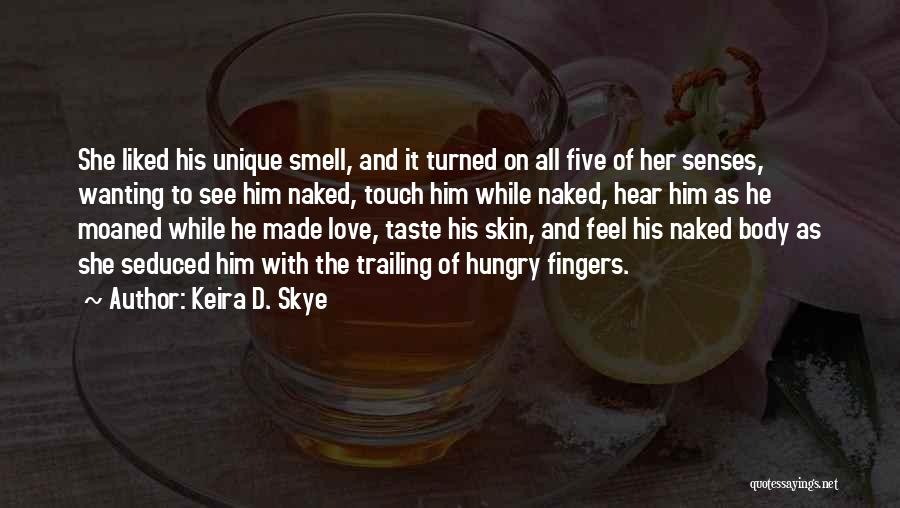 Senses Smell Quotes By Keira D. Skye