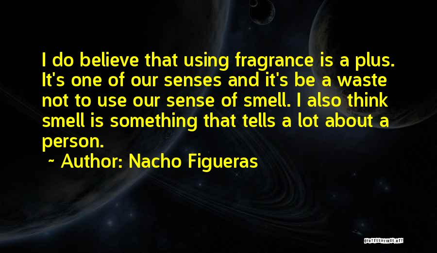 Senses Smell Quotes By Nacho Figueras