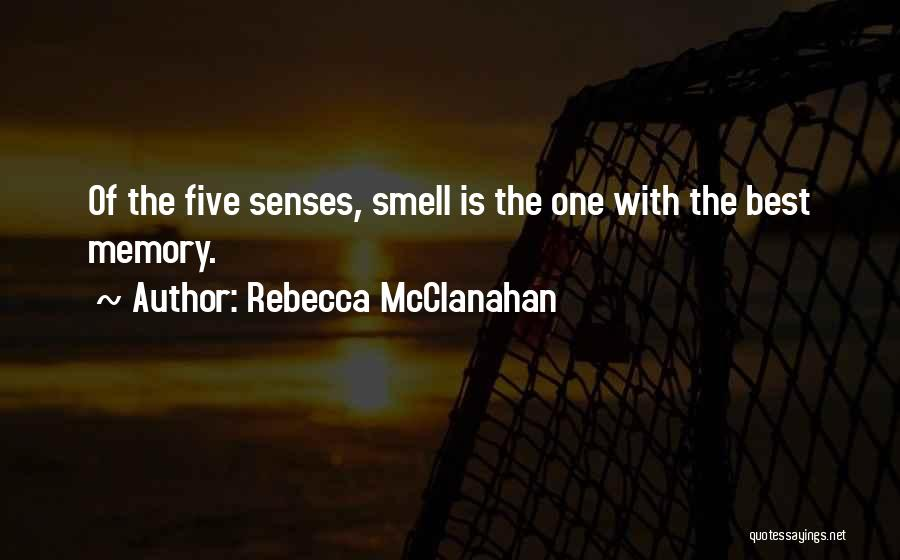 Senses Smell Quotes By Rebecca McClanahan