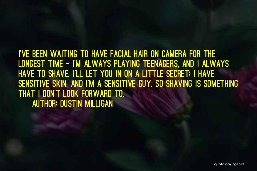 Sensitive Skin Quotes By Dustin Milligan