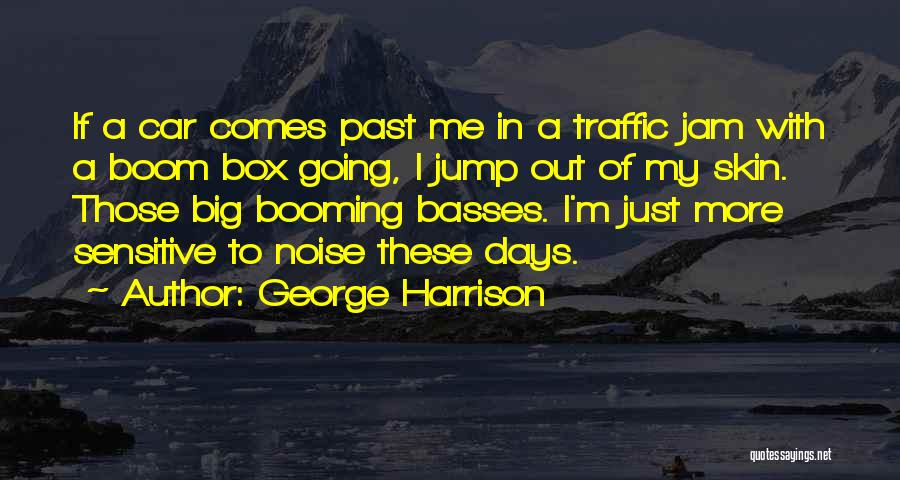 Sensitive Skin Quotes By George Harrison