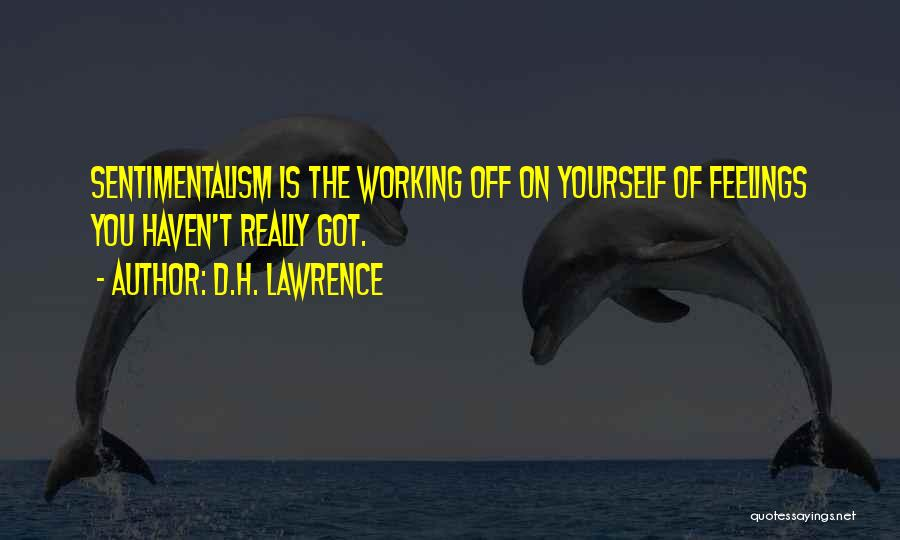 Sentimentalism Quotes By D.H. Lawrence