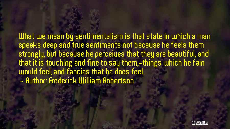 Sentimentalism Quotes By Frederick William Robertson