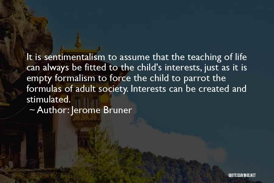Sentimentalism Quotes By Jerome Bruner