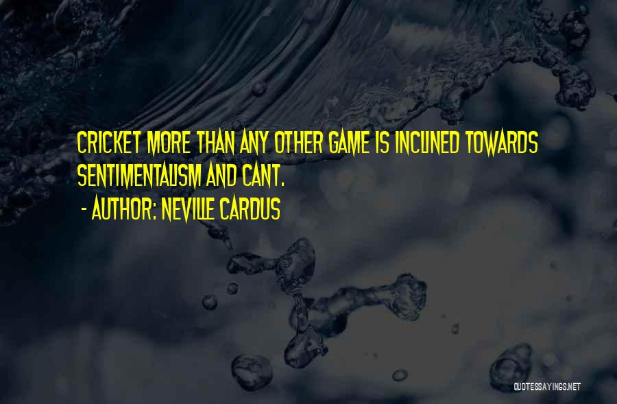 Sentimentalism Quotes By Neville Cardus