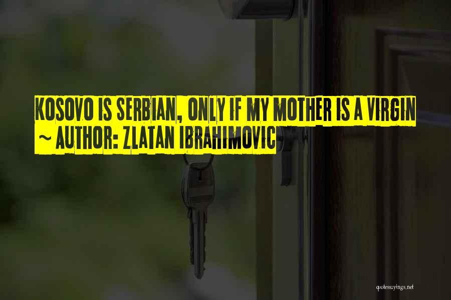 Serbian Quotes By Zlatan Ibrahimovic