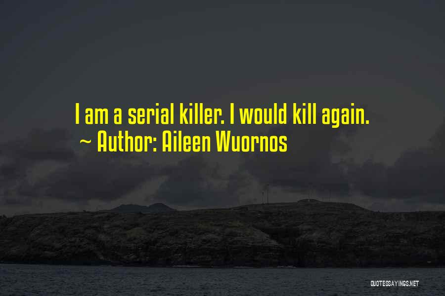 Serial Killer Quotes By Aileen Wuornos