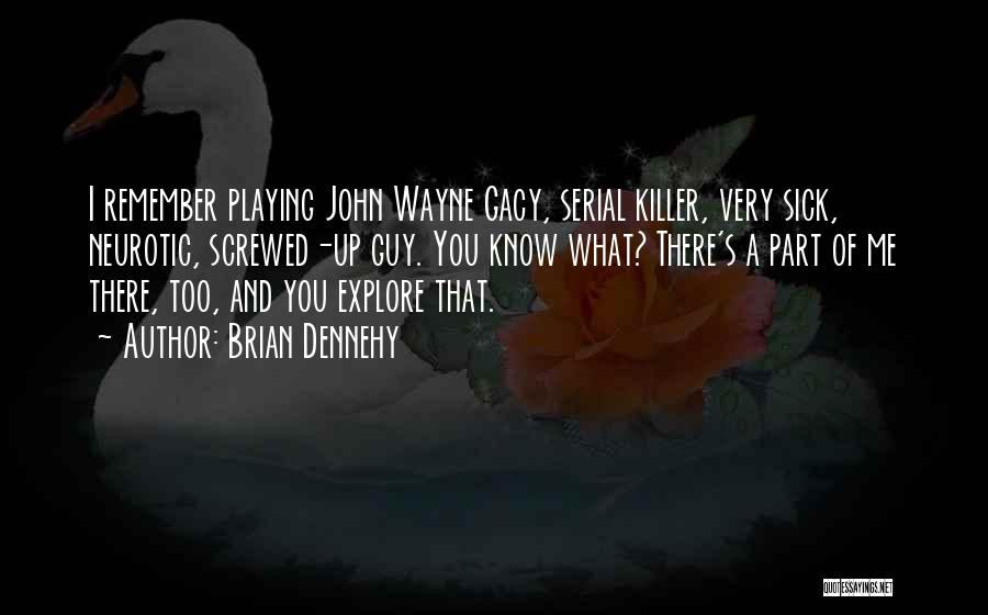 Serial Killer Quotes By Brian Dennehy