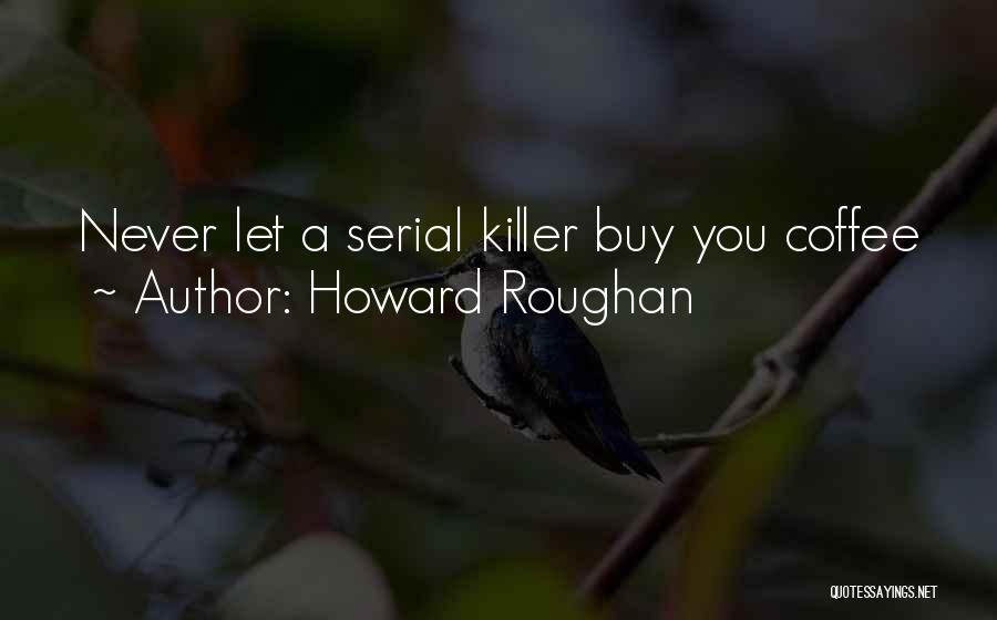 Serial Killer Quotes By Howard Roughan