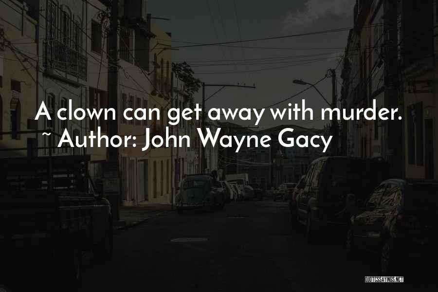 Serial Killer Quotes By John Wayne Gacy