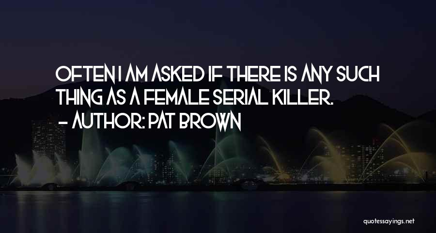 Serial Killer Quotes By Pat Brown