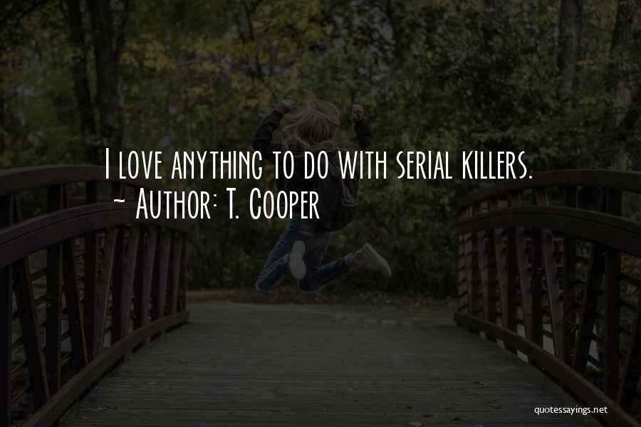 Serial Killer Quotes By T. Cooper