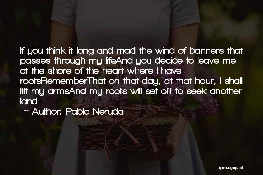 Set Off Long Quotes By Pablo Neruda