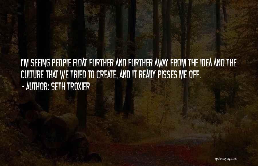 Seth Troxler Quotes 365643