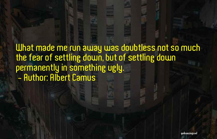 Settling Down In Life Quotes By Albert Camus