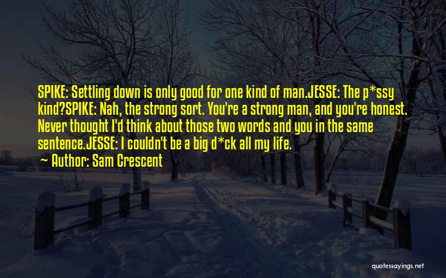 Settling Down In Life Quotes By Sam Crescent