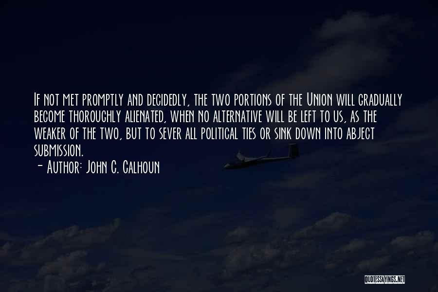Sever All Ties Quotes By John C. Calhoun