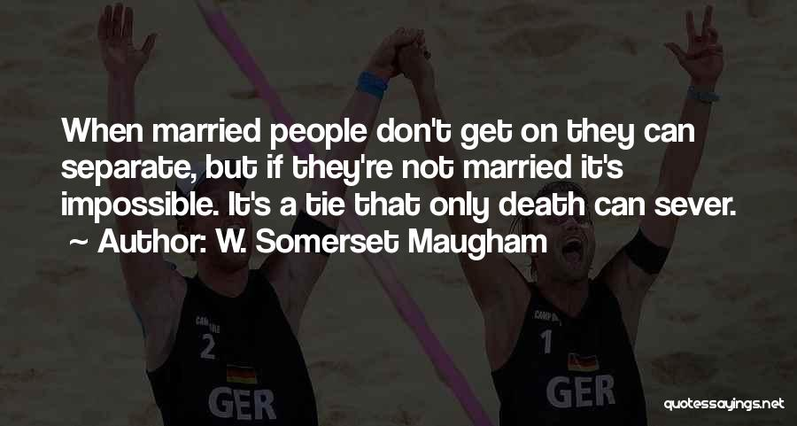 Sever All Ties Quotes By W. Somerset Maugham