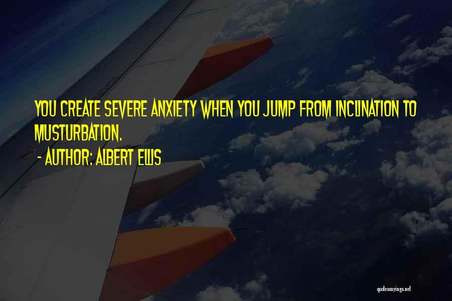 Severe Anxiety Quotes By Albert Ellis