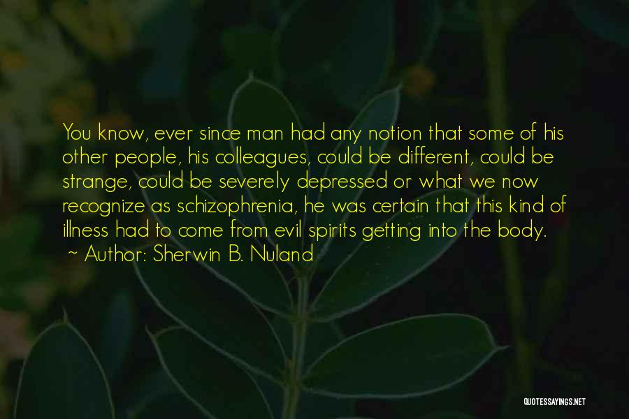 Severely Depressed Quotes By Sherwin B. Nuland