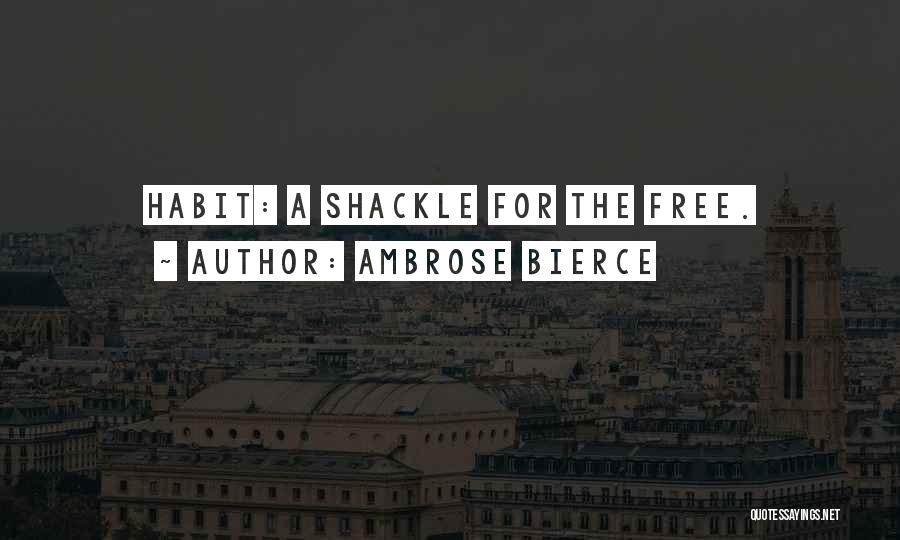 Shackle Quotes By Ambrose Bierce