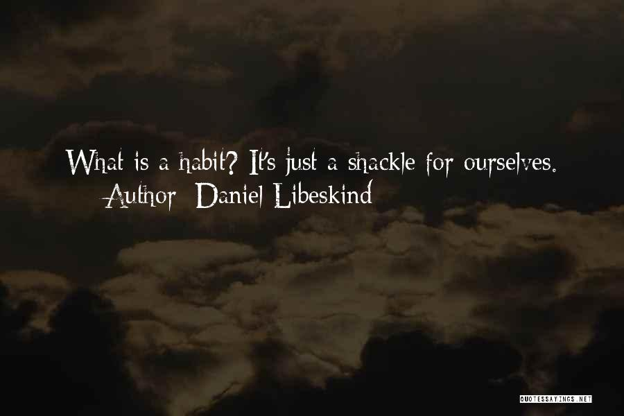 Shackle Quotes By Daniel Libeskind
