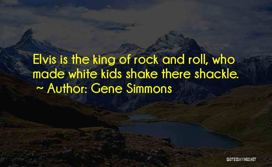 Shackle Quotes By Gene Simmons