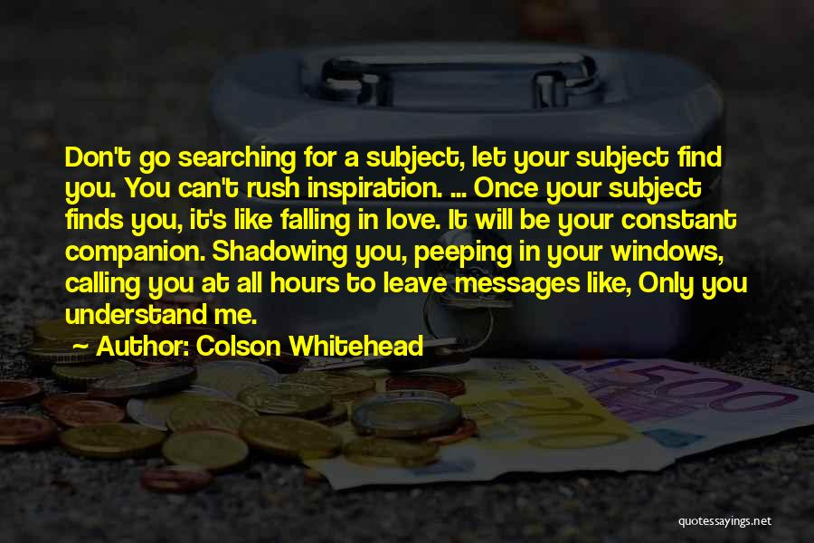 Shadowing Love Quotes By Colson Whitehead
