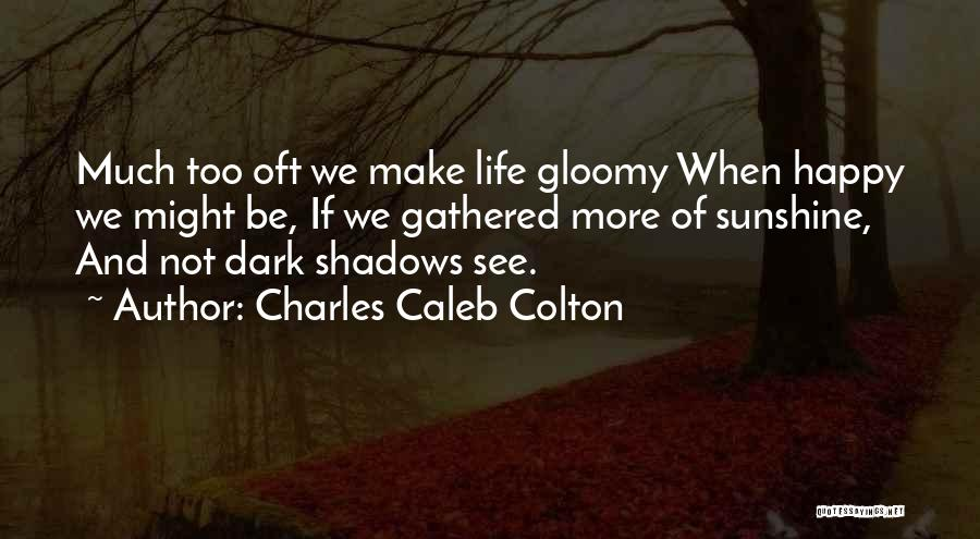 Shadows And Sunshine Quotes By Charles Caleb Colton