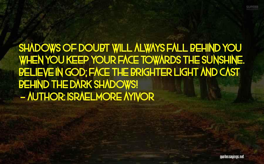 Shadows And Sunshine Quotes By Israelmore Ayivor