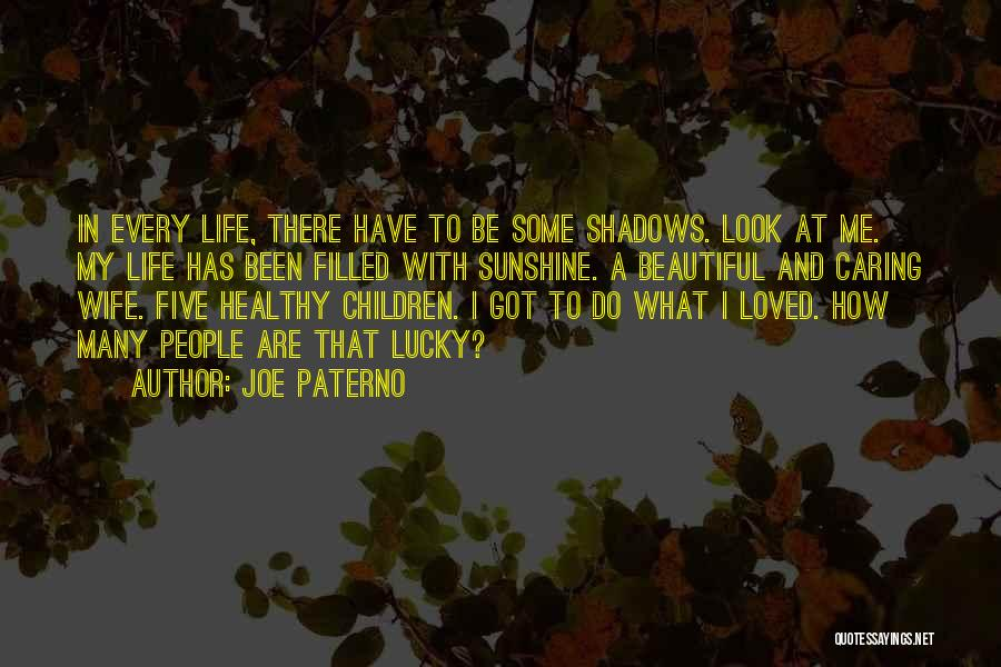 Shadows And Sunshine Quotes By Joe Paterno