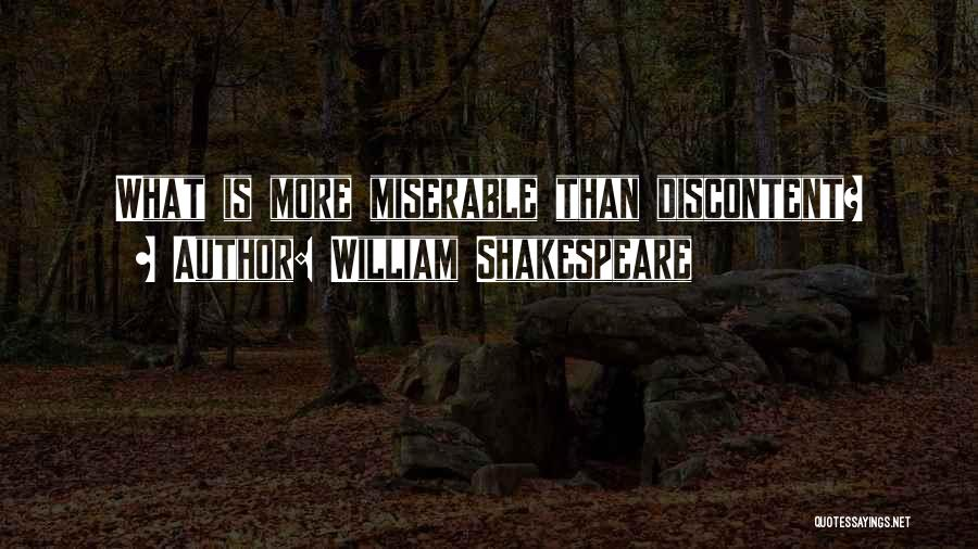Shakespeare Discontent Quotes By William Shakespeare