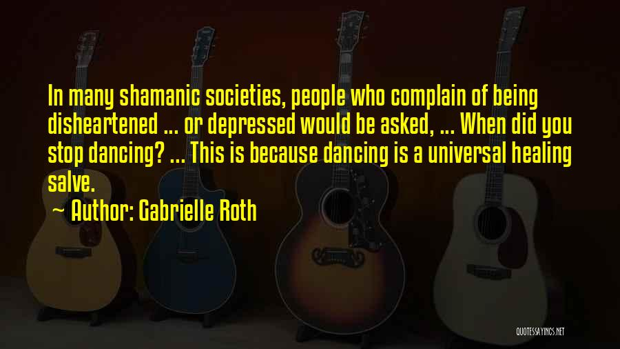 Shamanic Healing Quotes By Gabrielle Roth