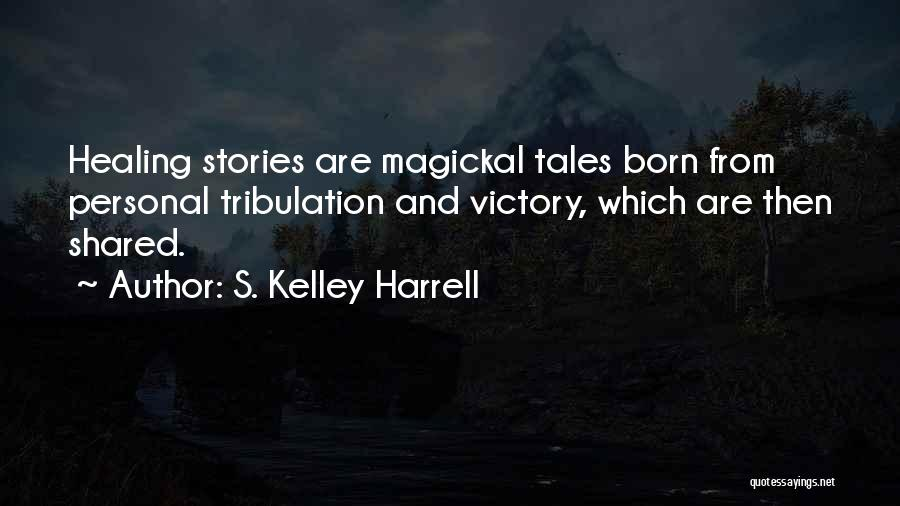 Shamanic Healing Quotes By S. Kelley Harrell