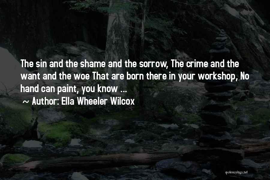 Shame In You Quotes By Ella Wheeler Wilcox