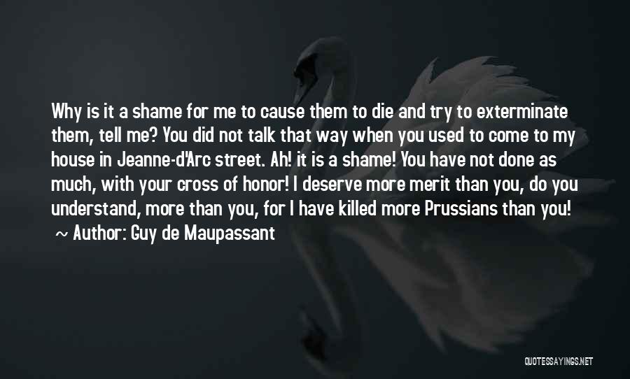 Shame In You Quotes By Guy De Maupassant