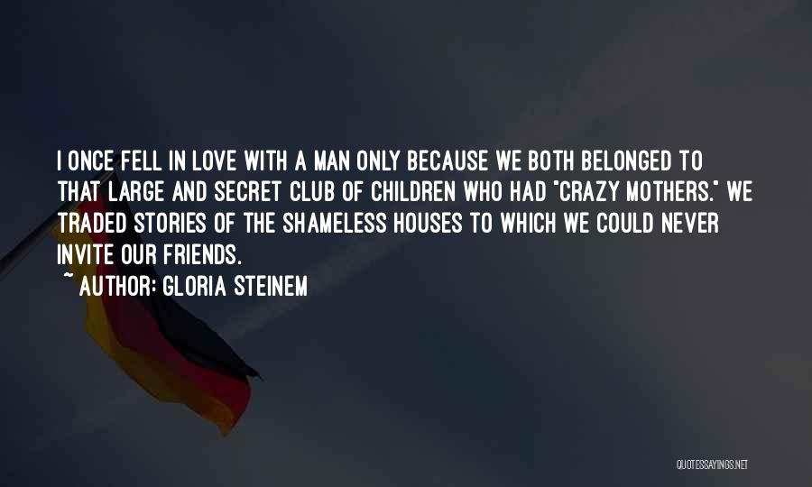 Shameless Crazy Love Quotes By Gloria Steinem