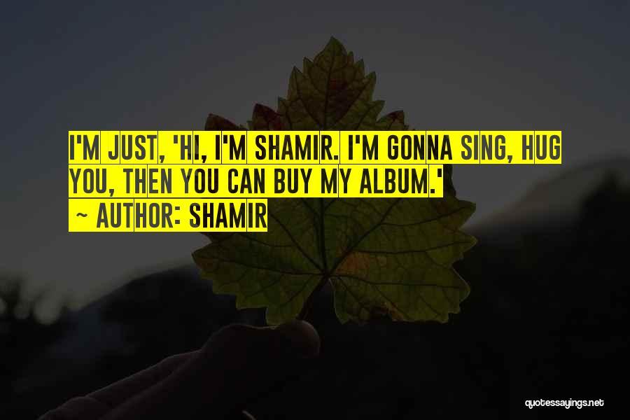 Shamir Quotes 711385
