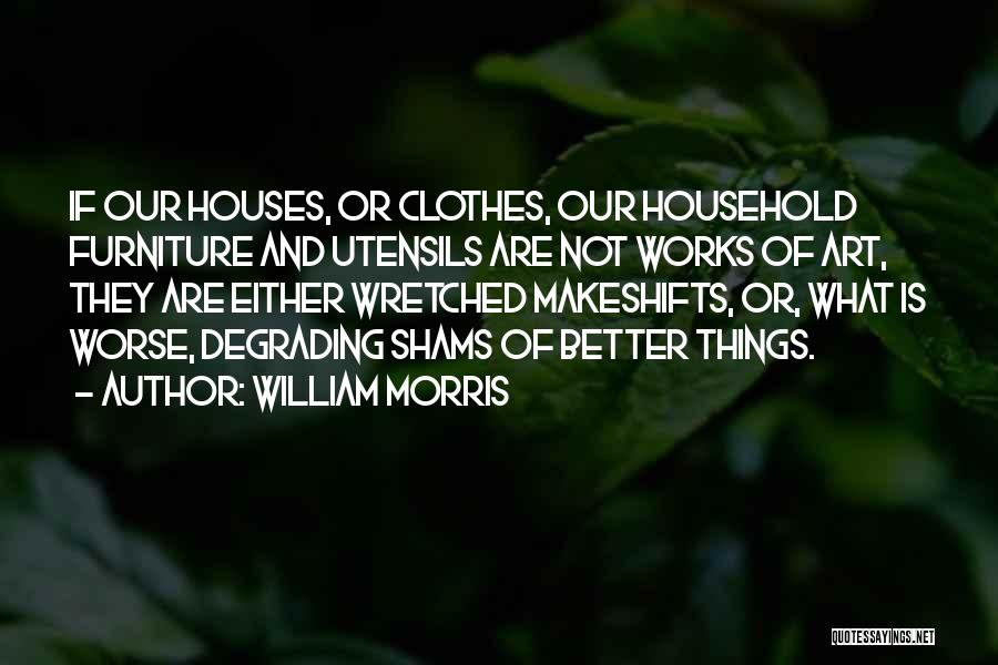 Shams Quotes By William Morris