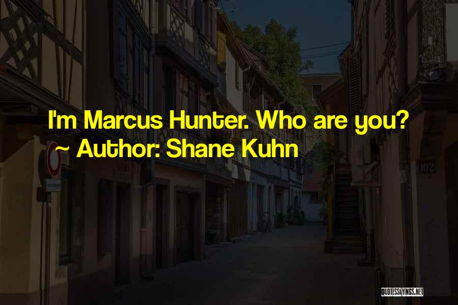 Shane Kuhn Quotes 1353896