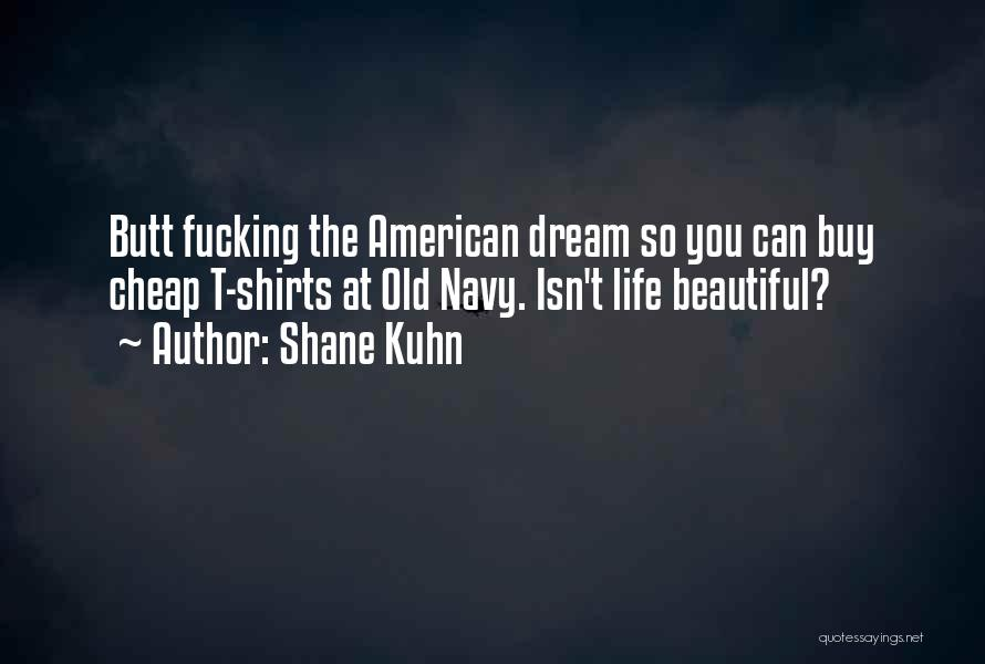 Shane Kuhn Quotes 1625669