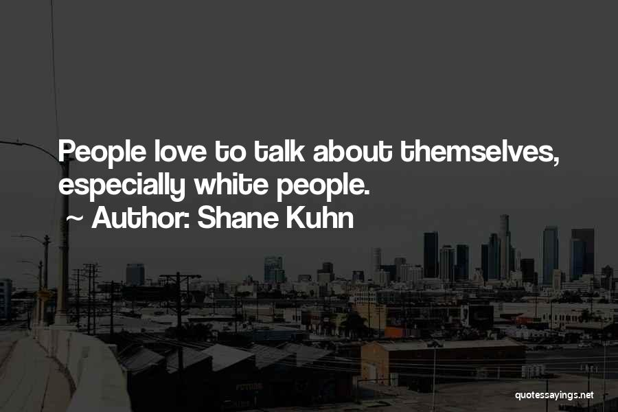 Shane Kuhn Quotes 974171