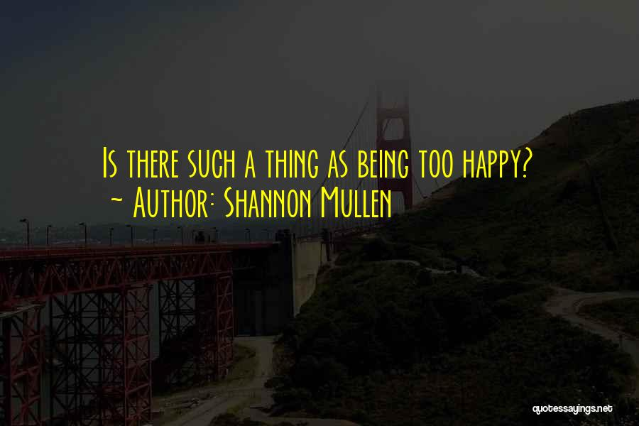 Shannon Mullen Quotes 1409225
