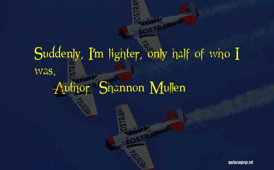 Shannon Mullen Quotes 423107