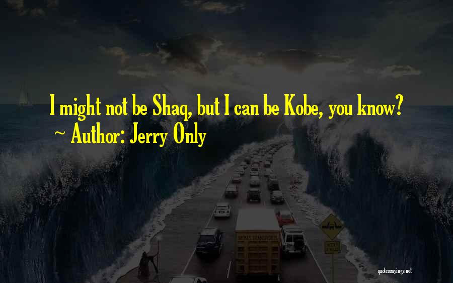 Shaq Quotes By Jerry Only