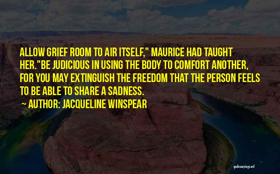 Share Your Sadness Quotes By Jacqueline Winspear