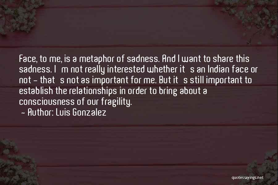 Share Your Sadness Quotes By Luis Gonzalez