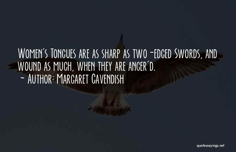 Sharp Tongues Quotes By Margaret Cavendish